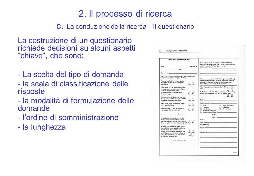 2. Il processo di ricerca c. La conduzione della ricerca - Il questionario La costruzione di un questionario richiede decisioni su alcuni aspetti chia