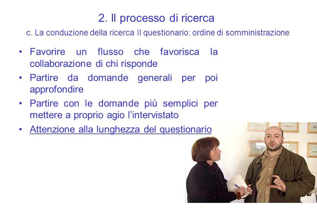 2. Il processo di ricerca c. La conduzione della ricerca Il questionario: ordine di somministrazione Favorire un flusso che favorisca la collaborazion