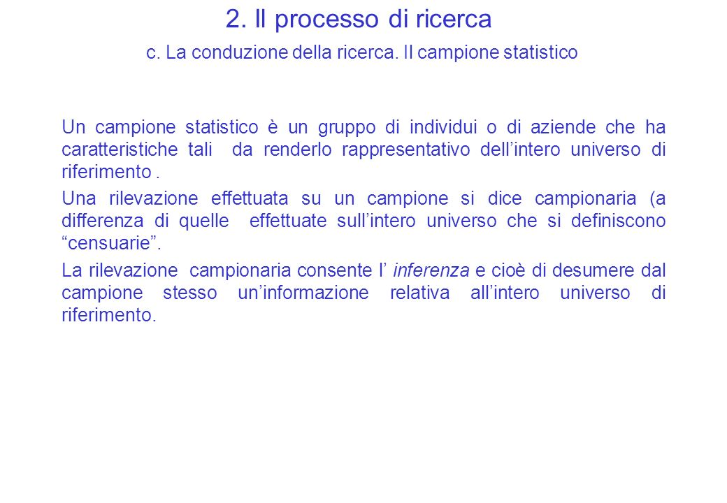 2. Il processo di ricerca c. La conduzione della ricerca. Il campione statistico Un campione statistico è un gruppo di individui o di aziende che ha c