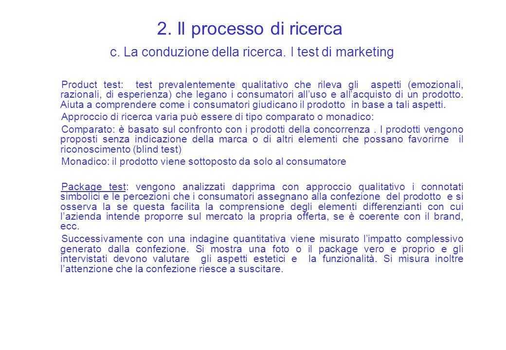2. Il processo di ricerca c. La conduzione della ricerca. I test di marketing Product test: test prevalentemente qualitativo che rileva gli aspetti (e