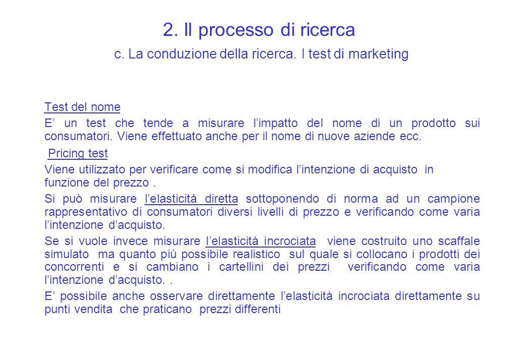 2. Il processo di ricerca c. La conduzione della ricerca. I test di marketing Test del nome E un test che tende a misurare limpatto del nome di un pro