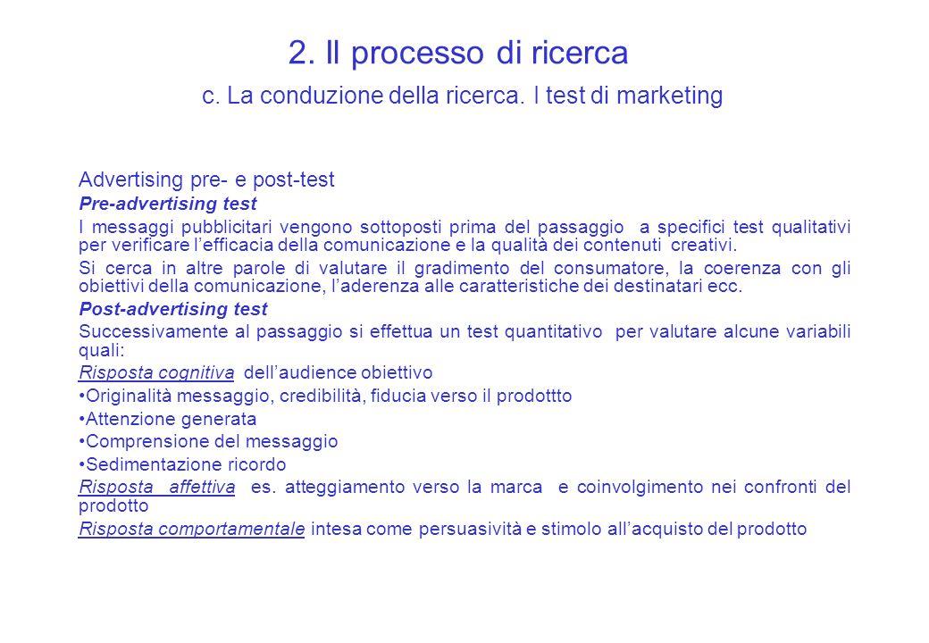 2. Il processo di ricerca c. La conduzione della ricerca. I test di marketing Advertising pre- e post-test Pre-advertising test I messaggi pubblicitar