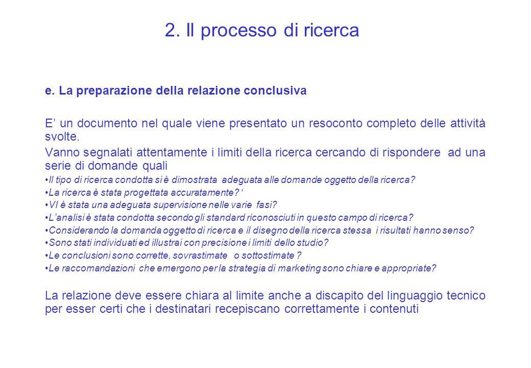 2. Il processo di ricerca e. La preparazione della relazione conclusiva E un documento nel quale viene presentato un resoconto completo delle attività