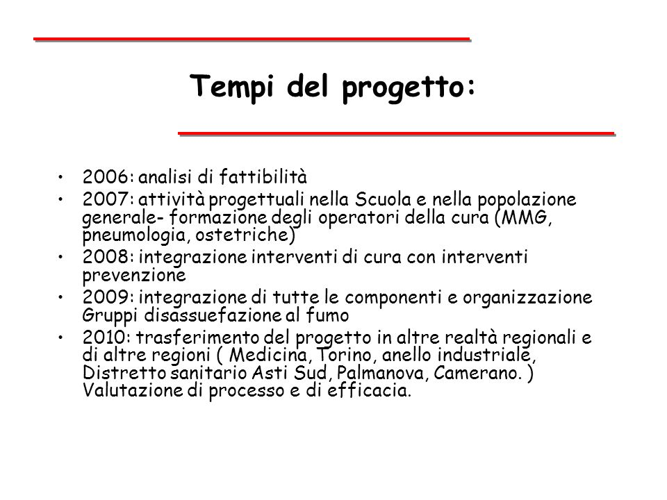 Tempi del progetto: 2006: analisi di fattibilità 2007: attività progettuali nella Scuola e nella popolazione generale- formazione degli operatori dell