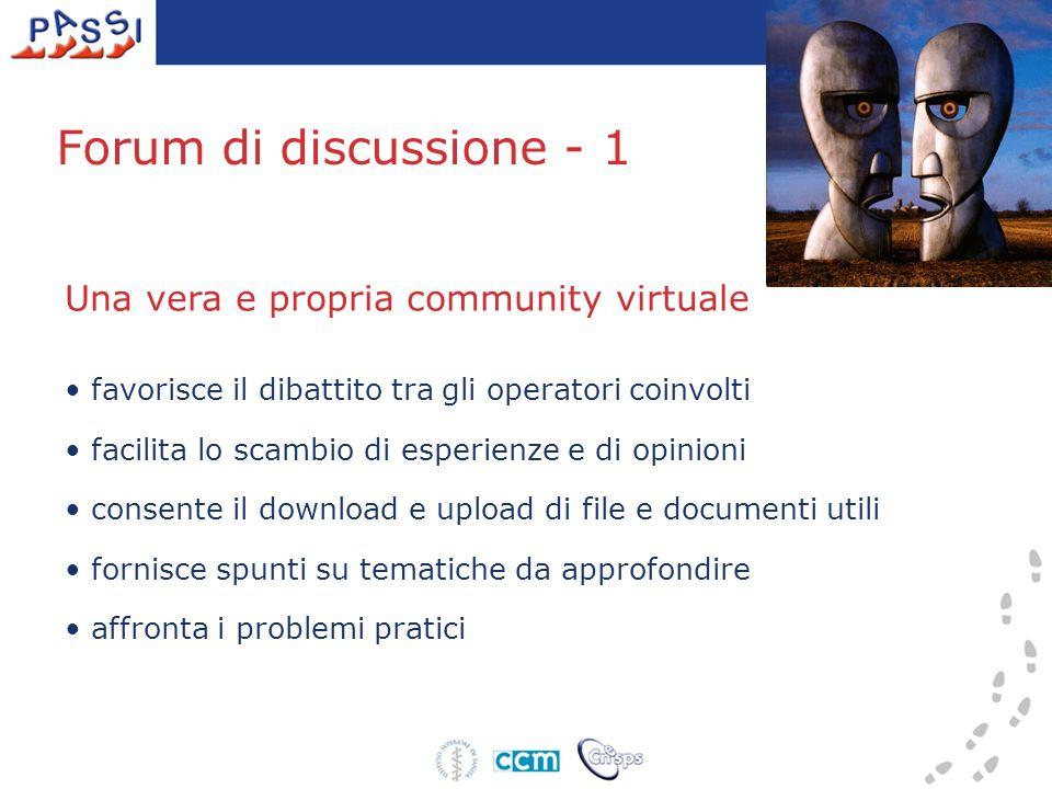 Forum di discussione - 1 Una vera e propria community virtuale favorisce il dibattito tra gli operatori coinvolti facilita lo scambio di esperienze e di opinioni consente il download e upload di file e documenti utili fornisce spunti su tematiche da approfondire affronta i problemi pratici