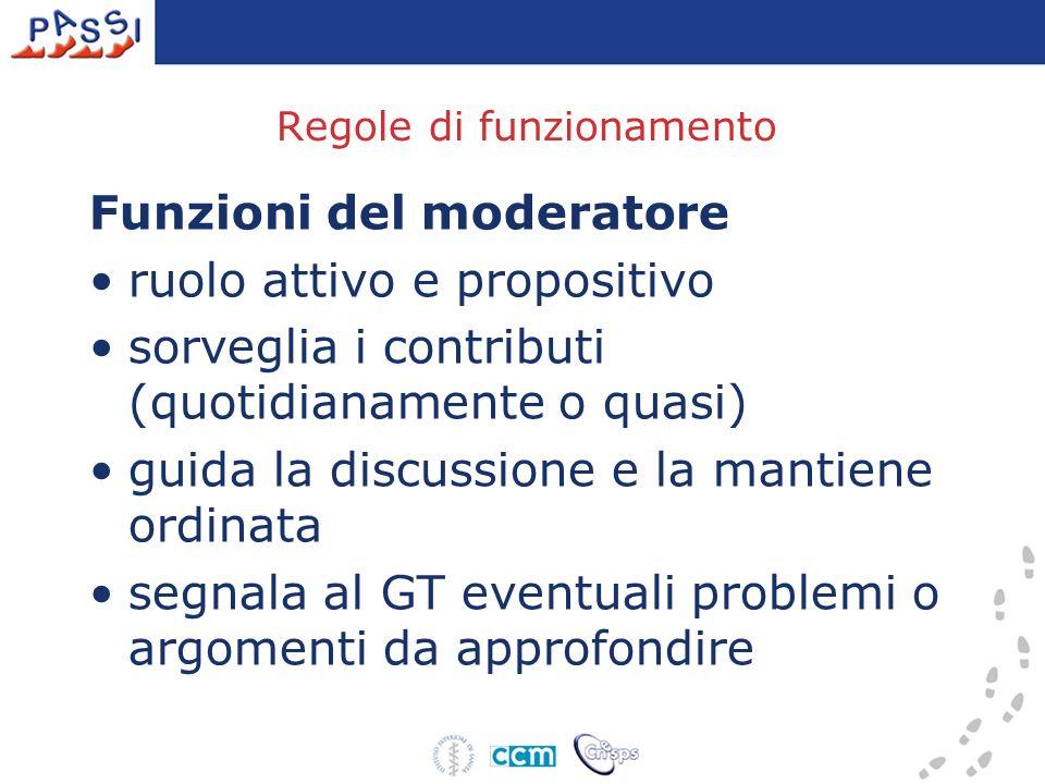 Regole di funzionamento Funzioni del moderatore ruolo attivo e propositivo sorveglia i contributi (quotidianamente o quasi) guida la discussione e la mantiene ordinata segnala al GT eventuali problemi o argomenti da approfondire