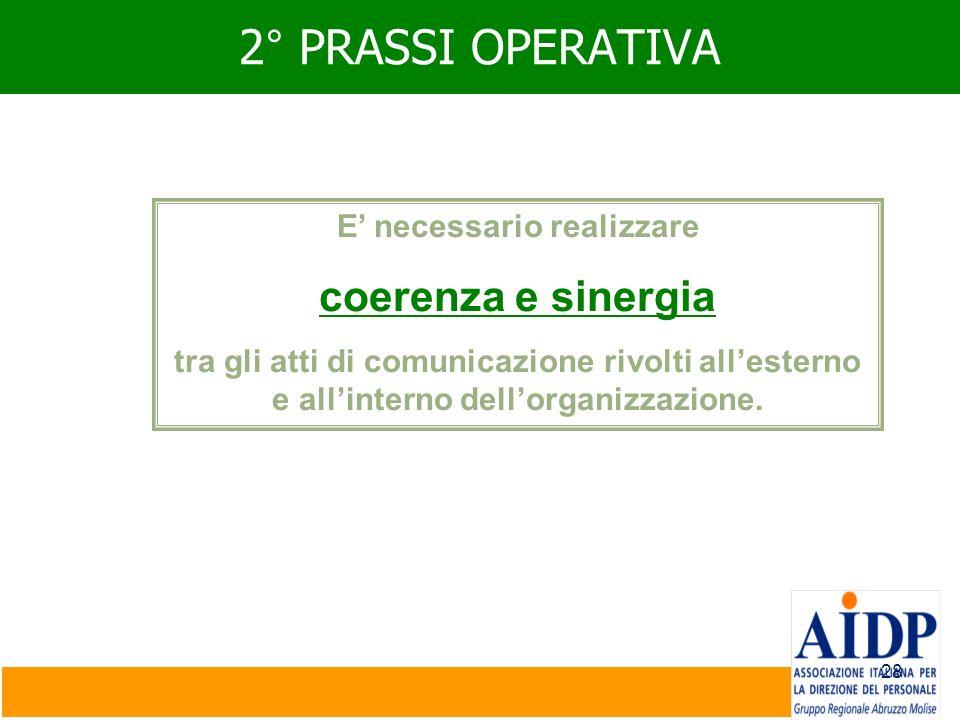 28 2° PRASSI OPERATIVA E necessario realizzare coerenza e sinergia tra gli atti di comunicazione rivolti allesterno e allinterno dellorganizzazione.