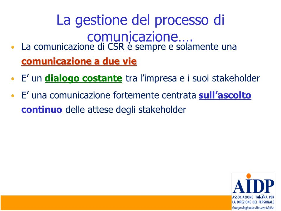 47 La gestione del processo di comunicazione…. comunicazione a due vie La comunicazione di CSR è sempre e solamente una comunicazione a due vie E un d