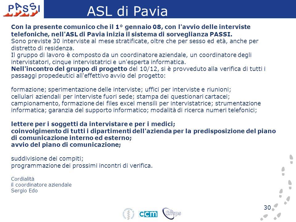30 Con la presente comunico che il 1° gennaio 08, con l'avvio delle interviste telefoniche, nell'ASL di Pavia inizia il sistema di sorveglianza PASSI.