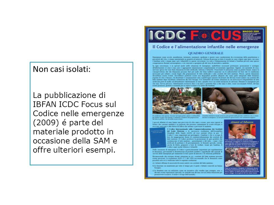 Non casi isolati: La pubblicazione di IBFAN ICDC Focus sul Codice nelle emergenze (2009) é parte del materiale prodotto in occasione della SAM e offre