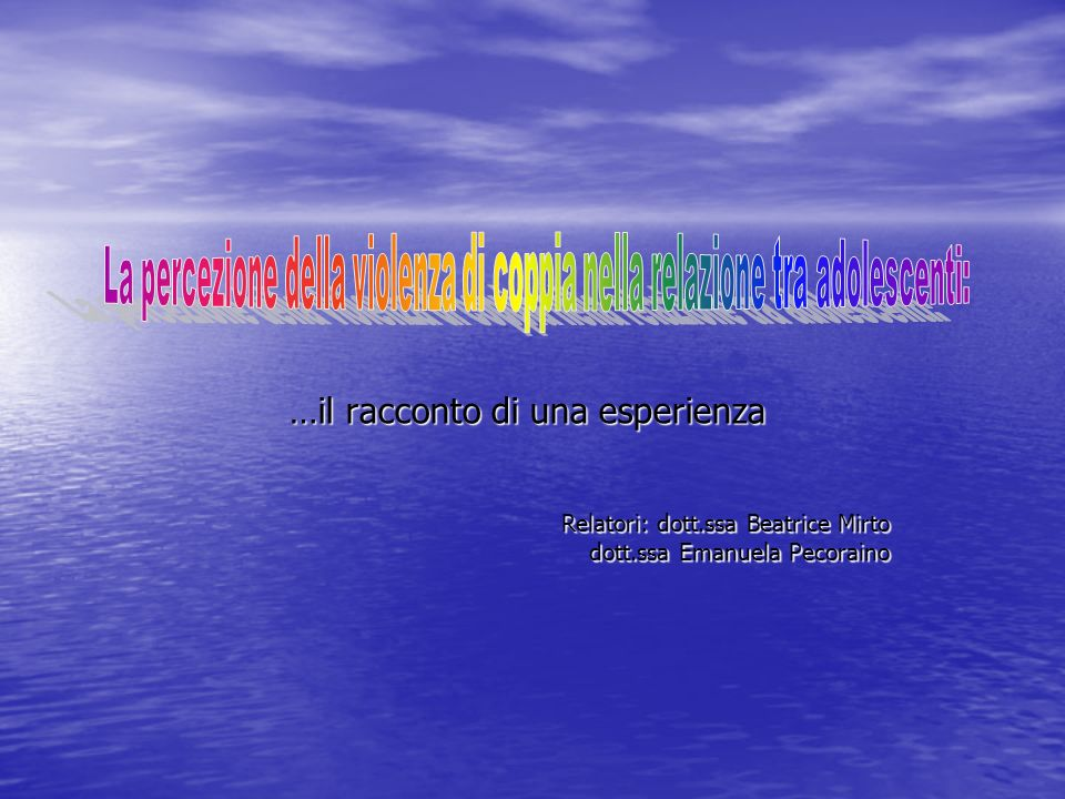 …il racconto di una esperienza Relatori: dott.ssa Beatrice Mirto dott.ssa Emanuela Pecoraino dott.ssa Emanuela Pecoraino