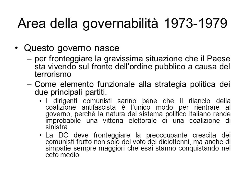 Area della governabilità 1973-1979 Questo governo nasce –per fronteggiare la gravissima situazione che il Paese sta vivendo sul fronte dellordine pubb