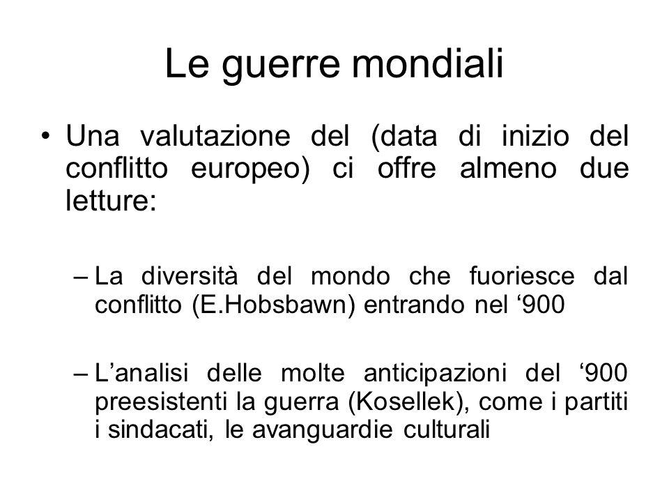 Le guerre mondiali Una valutazione del (data di inizio del conflitto europeo) ci offre almeno due letture: –La diversità del mondo che fuoriesce dal c