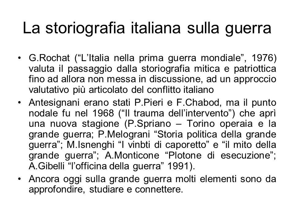 La storiografia italiana sulla guerra G.Rochat (LItalia nella prima guerra mondiale, 1976) valuta il passaggio dalla storiografia mitica e patriottica