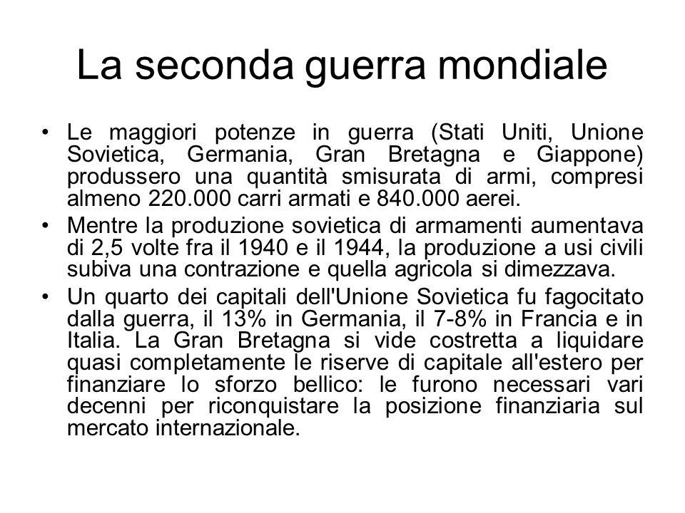 La seconda guerra mondiale Le maggiori potenze in guerra (Stati Uniti, Unione Sovietica, Germania, Gran Bretagna e Giappone) produssero una quantità s