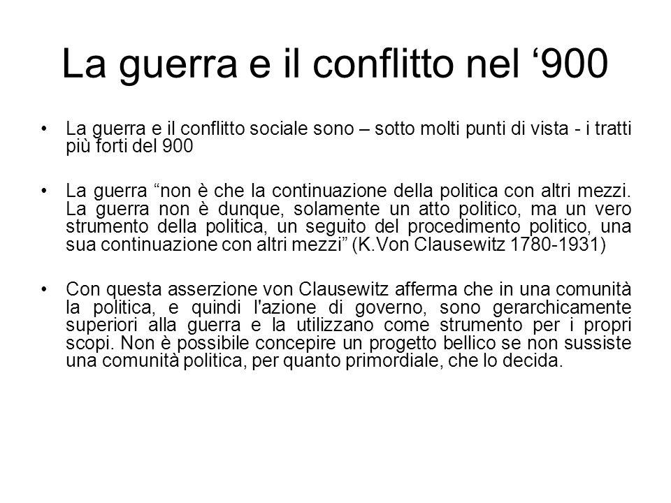 La guerra e il conflitto nel 900 La guerra e il conflitto sociale sono – sotto molti punti di vista - i tratti più forti del 900 La guerra non è che l