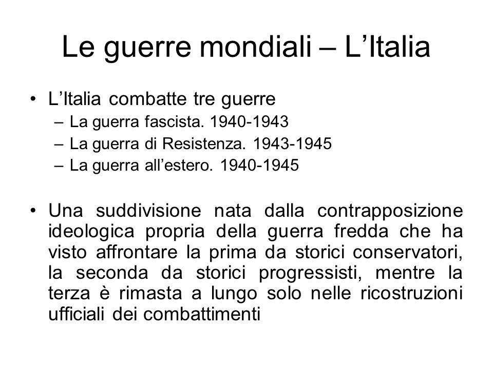 Le guerre mondiali – LItalia LItalia combatte tre guerre –La guerra fascista. 1940-1943 –La guerra di Resistenza. 1943-1945 –La guerra allestero. 1940