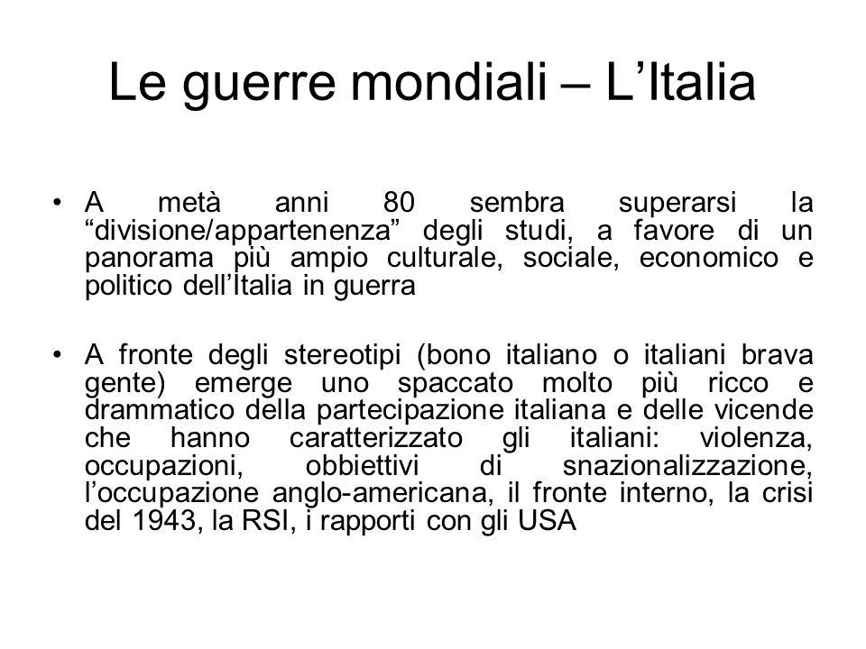 Le guerre mondiali – LItalia A metà anni 80 sembra superarsi la divisione/appartenenza degli studi, a favore di un panorama più ampio culturale, socia