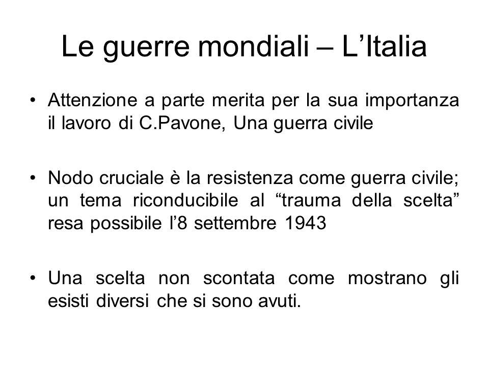 Le guerre mondiali – LItalia Attenzione a parte merita per la sua importanza il lavoro di C.Pavone, Una guerra civile Nodo cruciale è la resistenza co