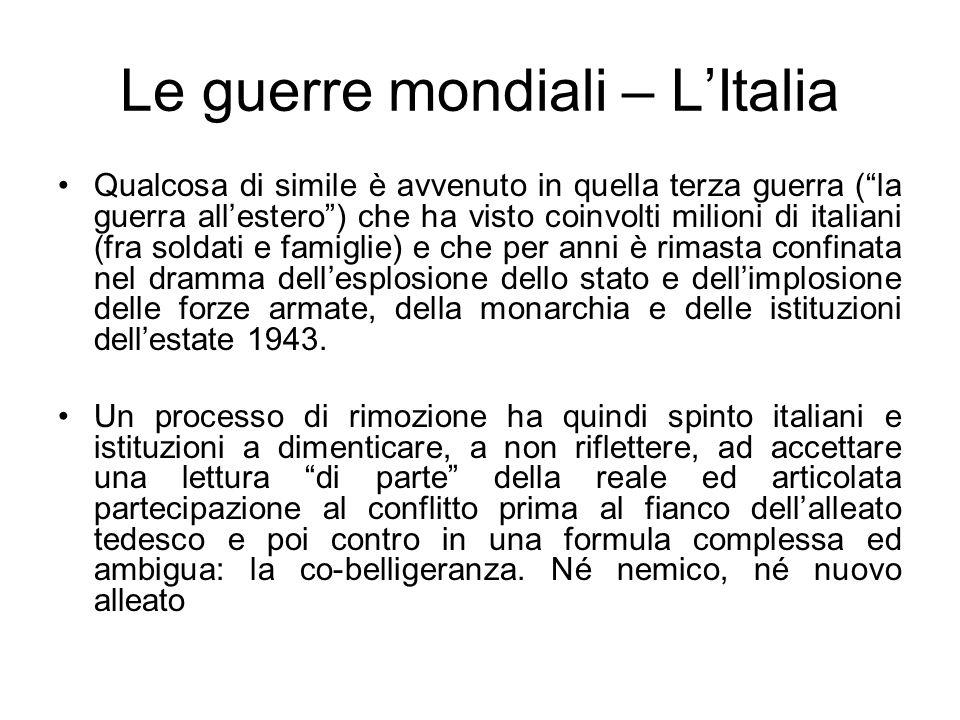 Le guerre mondiali – LItalia Qualcosa di simile è avvenuto in quella terza guerra (la guerra allestero) che ha visto coinvolti milioni di italiani (fr