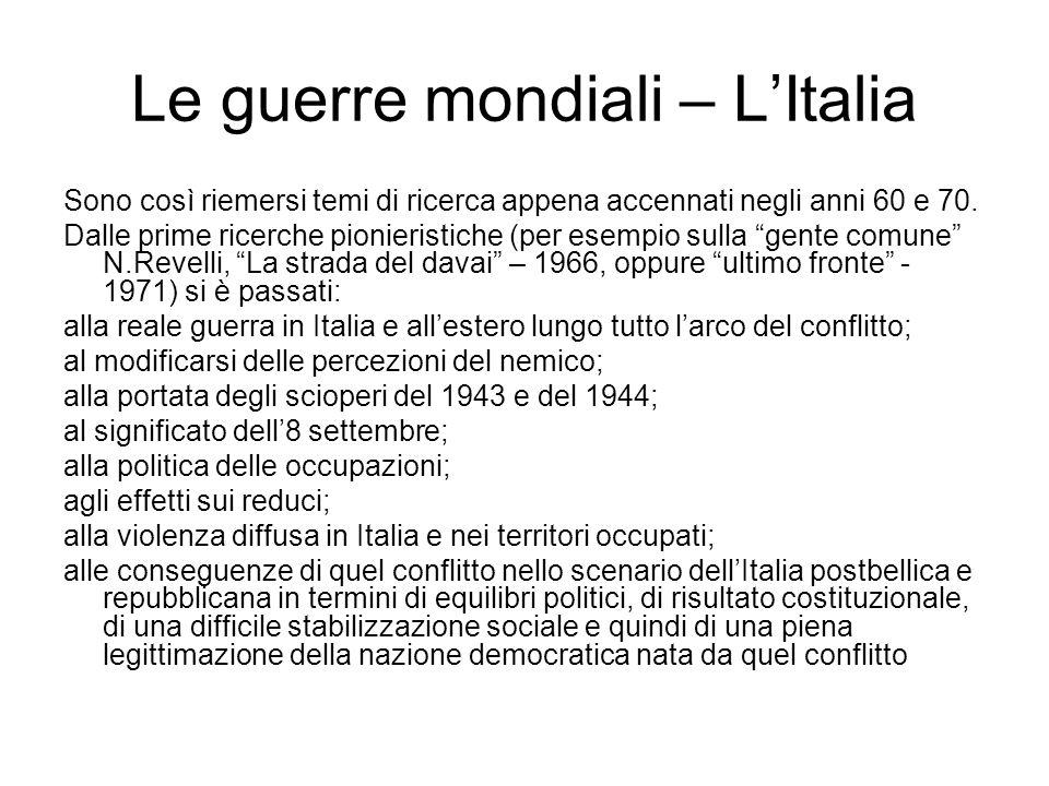 Le guerre mondiali – LItalia Sono così riemersi temi di ricerca appena accennati negli anni 60 e 70. Dalle prime ricerche pionieristiche (per esempio