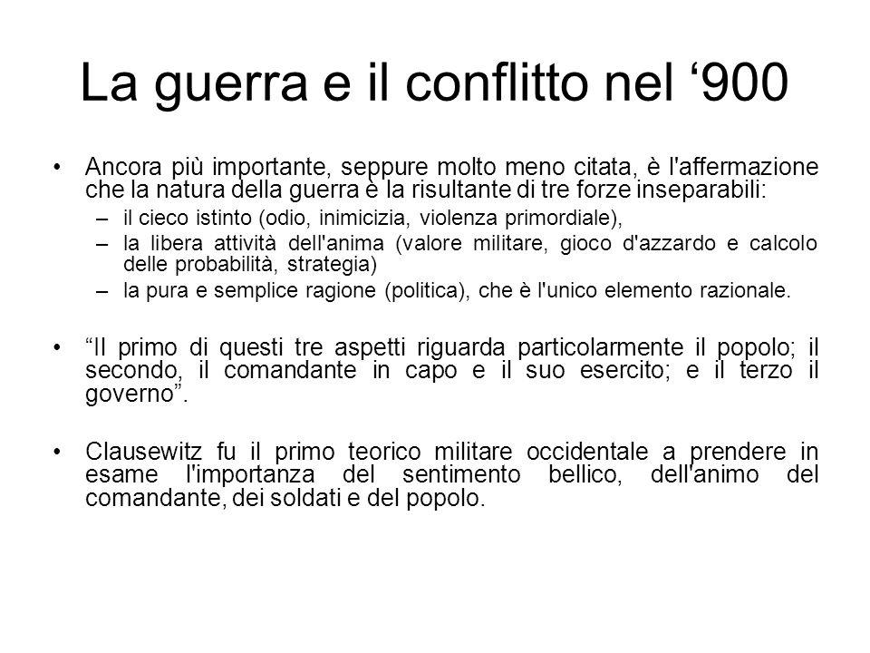 La guerra e il conflitto nel 900 Ancora più importante, seppure molto meno citata, è l'affermazione che la natura della guerra è la risultante di tre