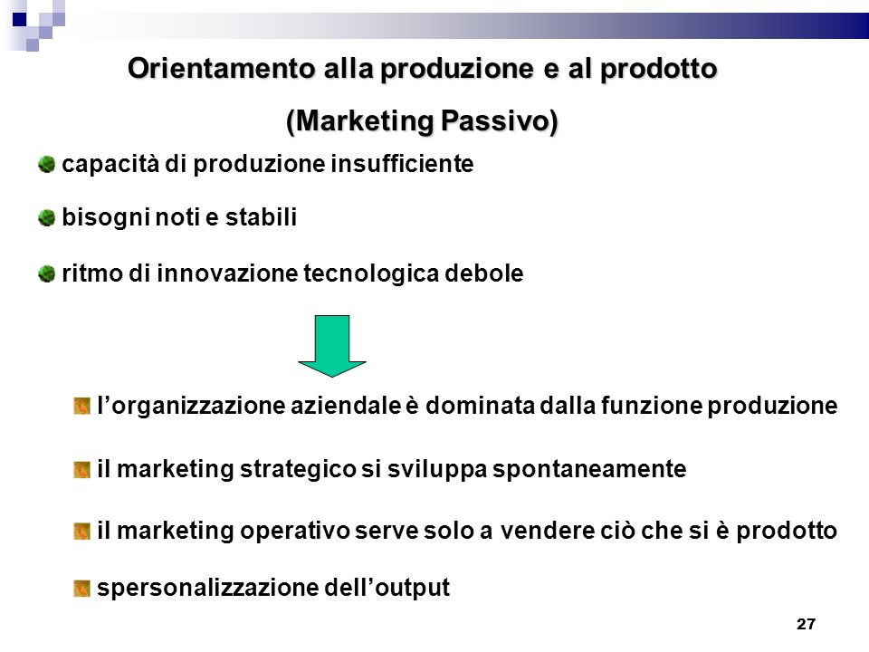 lorganizzazione aziendale è dominata dalla funzione produzione il marketing strategico si sviluppa spontaneamente il marketing operativo serve solo a