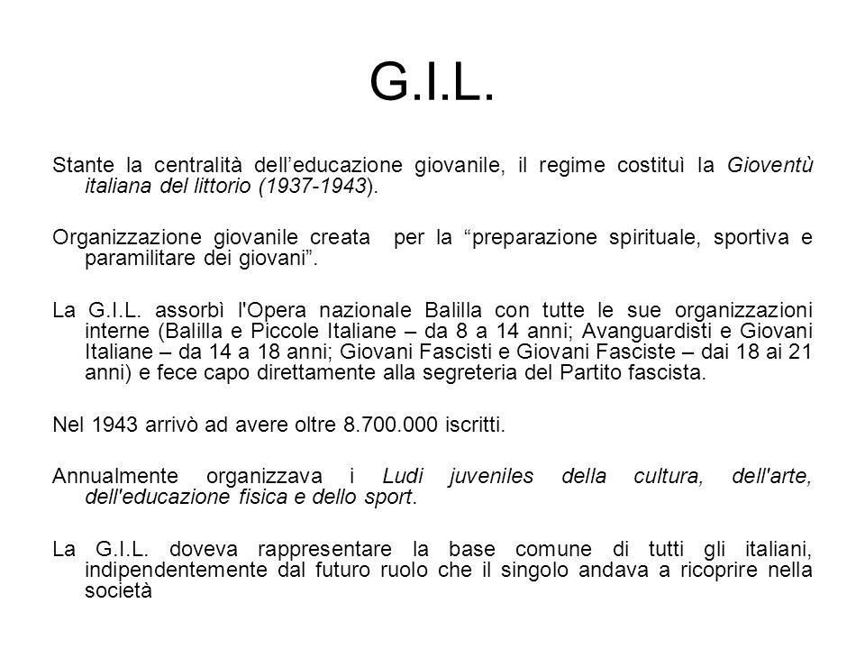 G.I.L. Stante la centralità delleducazione giovanile, il regime costituì la Gioventù italiana del littorio (1937-1943). Organizzazione giovanile creat