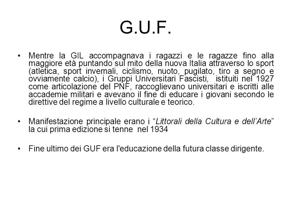 G.U.F. Mentre la GIL accompagnava i ragazzi e le ragazze fino alla maggiore età puntando sul mito della nuova Italia attraverso lo sport (atletica, sp