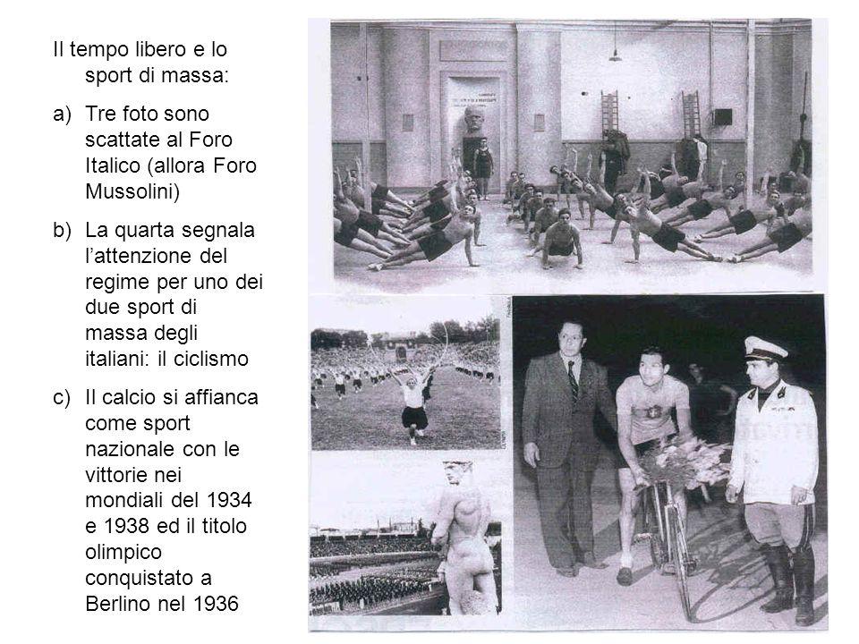 Il tempo libero e lo sport di massa: a)Tre foto sono scattate al Foro Italico (allora Foro Mussolini) b)La quarta segnala lattenzione del regime per u