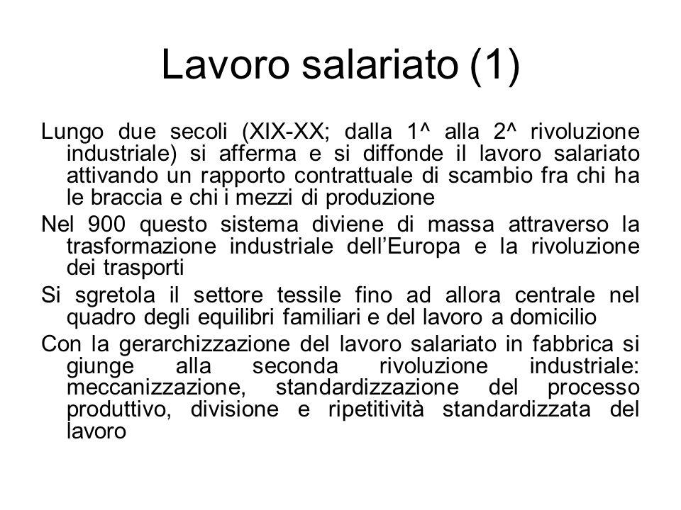 Lavoro salariato (1) Lungo due secoli (XIX-XX; dalla 1^ alla 2^ rivoluzione industriale) si afferma e si diffonde il lavoro salariato attivando un rap