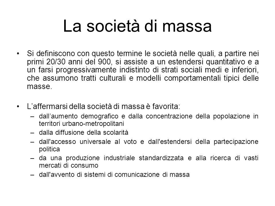 La società di massa Si definiscono con questo termine le società nelle quali, a partire nei primi 20/30 anni del 900, si assiste a un estendersi quant