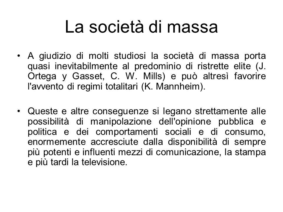 La società di massa A giudizio di molti studiosi la società di massa porta quasi inevitabilmente al predominio di ristrette elite (J. Ortega y Gasset,