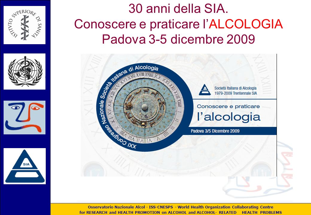 Osservatorio Nazionale Alcol - ISS-CNESPS - World Health Organization Collaborating Centre for RESEARCH and HEALTH PROMOTION on ALCOHOL and ALCOHOL- RELATED HEALTH PROBLEMS Ladozione e lo sviluppo di politiche sanitarie e sociali richiede il pieno riconoscimento e la valorizzazione del ruolo della ricerca indipendente e dellevidenza scientifica quale quella prodotta dall Handbook for action to reduce alcohol-related harm (OMS-.