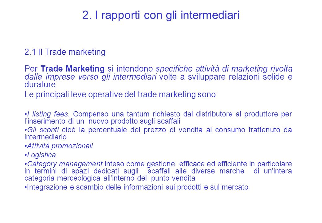 2. I rapporti con gli intermediari 2.1 Il Trade marketing Per Trade Marketing si intendono specifiche attività di marketing rivolta dalle imprese vers