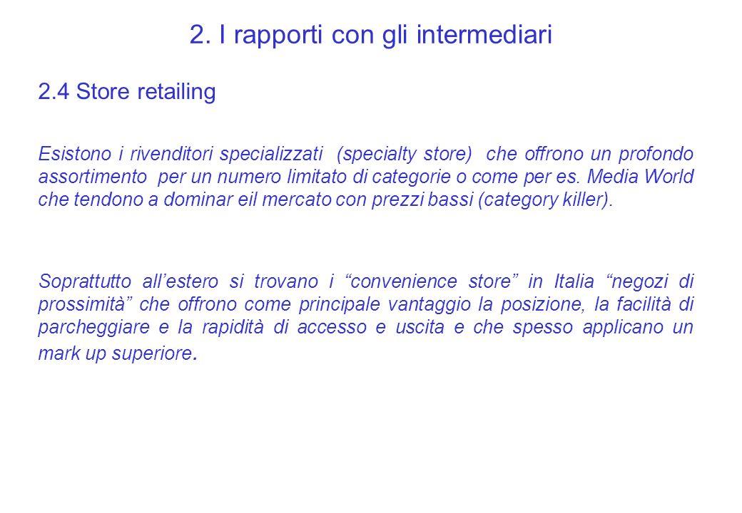 2. I rapporti con gli intermediari 2.4 Store retailing Esistono i rivenditori specializzati (specialty store) che offrono un profondo assortimento per