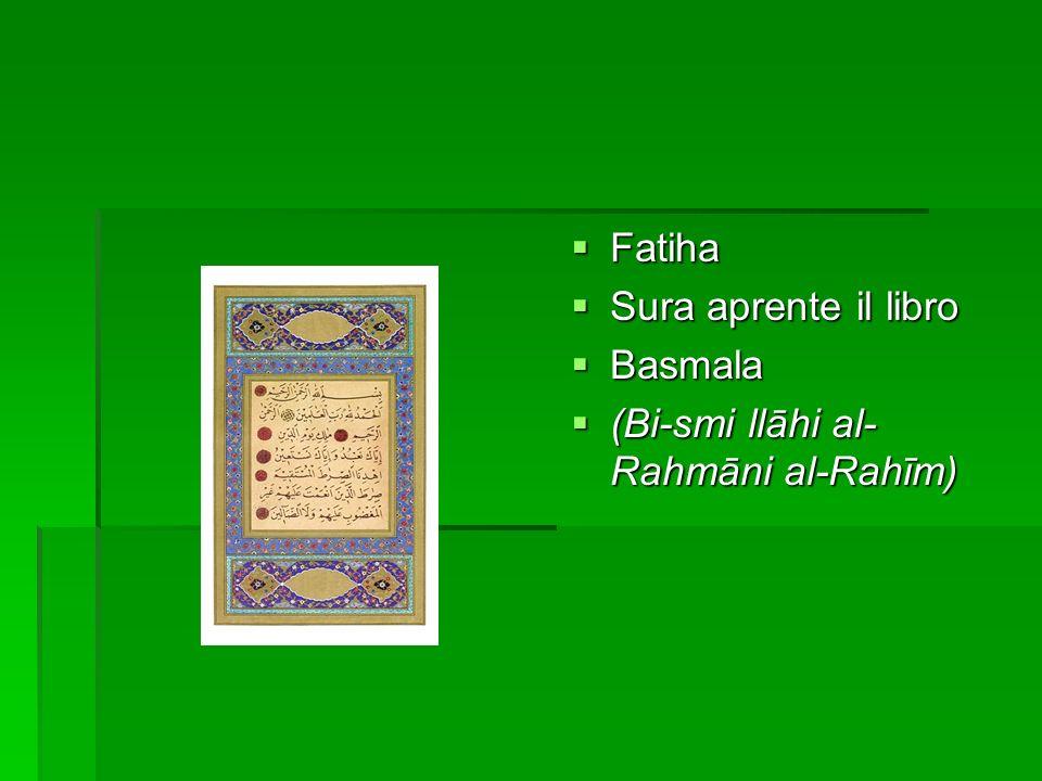 Fatiha Fatiha Sura aprente il libro Sura aprente il libro Basmala Basmala (Bi-smi llāhi al- Rahmāni al-Rahīm) (Bi-smi llāhi al- Rahmāni al-Rahīm)