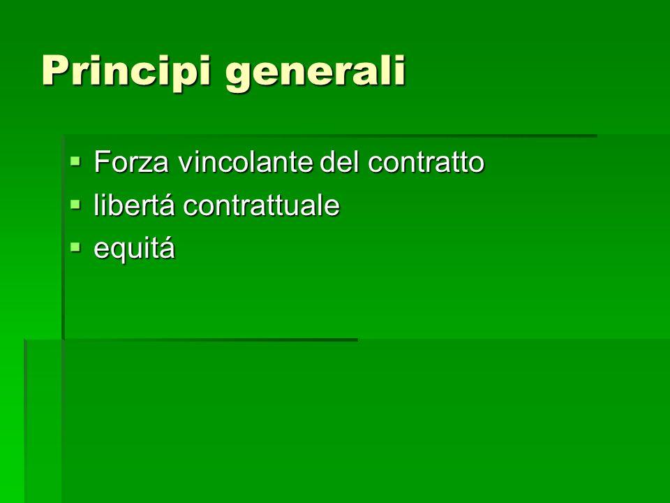 Principi generali Forza vincolante del contratto Forza vincolante del contratto libertá contrattuale libertá contrattuale equitá equitá