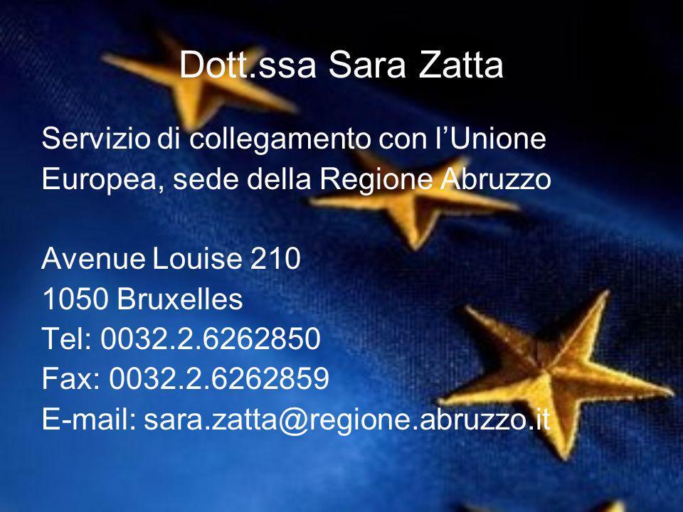 Dott.ssa Sara Zatta Servizio di collegamento con lUnione Europea, sede della Regione Abruzzo Avenue Louise 210 1050 Bruxelles Tel: 0032.2.6262850 Fax: 0032.2.6262859 E-mail: sara.zatta@regione.abruzzo.it