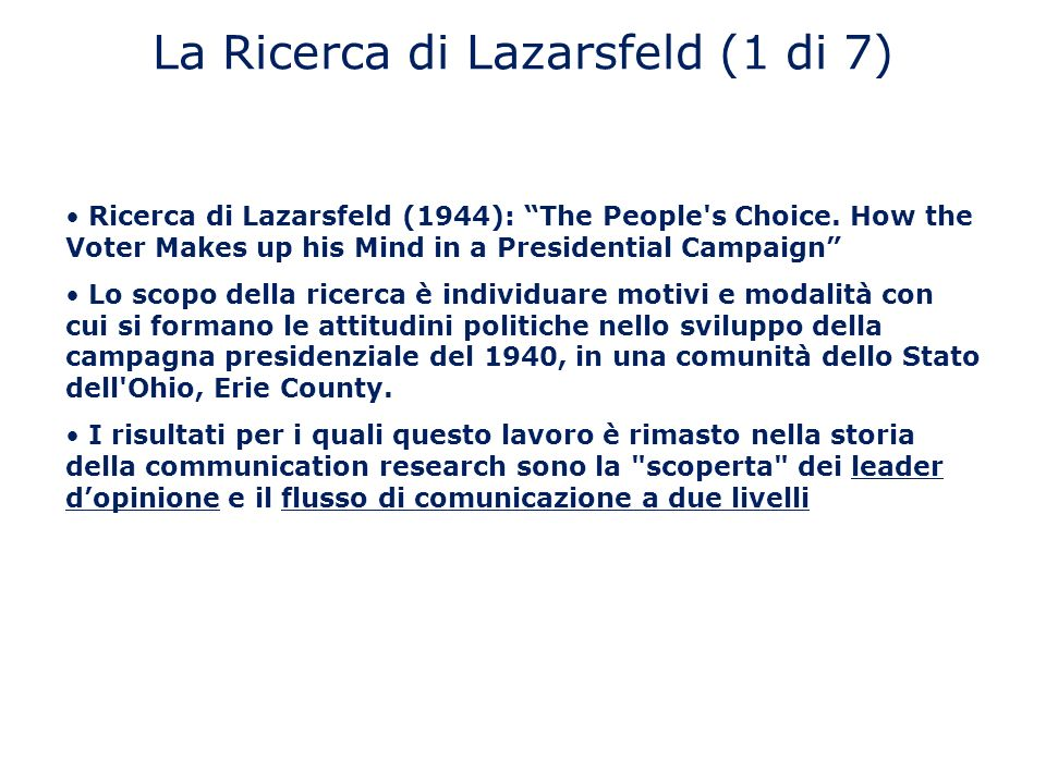 La Ricerca di Lazarsfeld (1 di 7) Ricerca di Lazarsfeld (1944): The People's Choice. How the Voter Makes up his Mind in a Presidential Campaign Lo sco