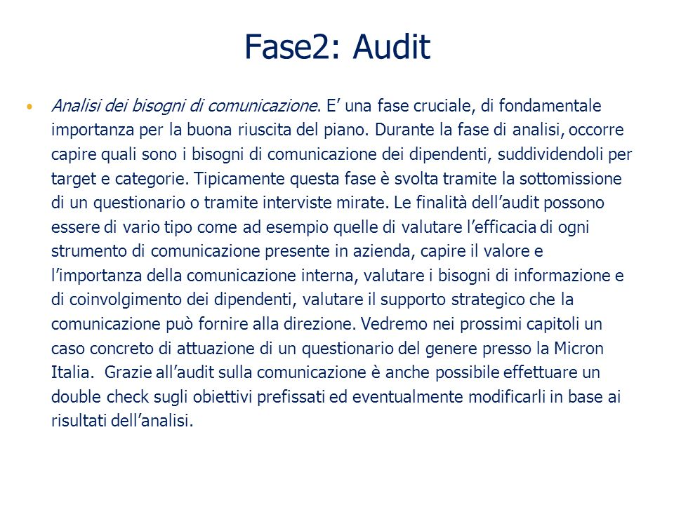 Fase2: Audit Analisi dei bisogni di comunicazione. E una fase cruciale, di fondamentale importanza per la buona riuscita del piano. Durante la fase di