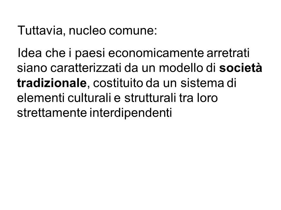 Tuttavia, nucleo comune: Idea che i paesi economicamente arretrati siano caratterizzati da un modello di società tradizionale, costituito da un sistem
