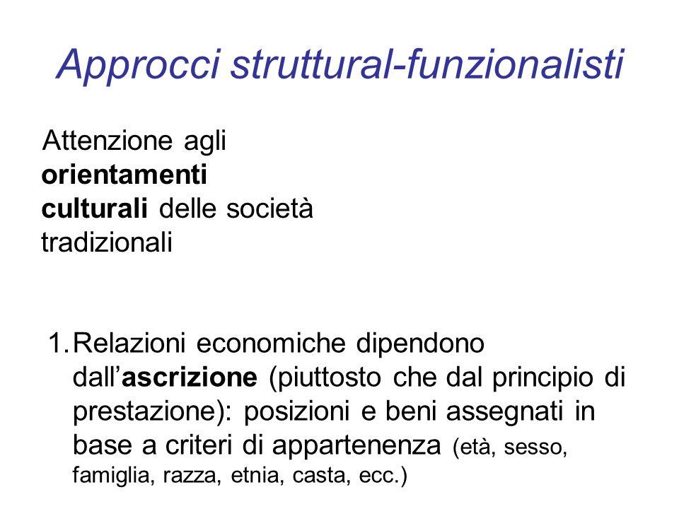 Approcci struttural-funzionalisti Attenzione agli orientamenti culturali delle società tradizionali 1.Relazioni economiche dipendono dallascrizione (p