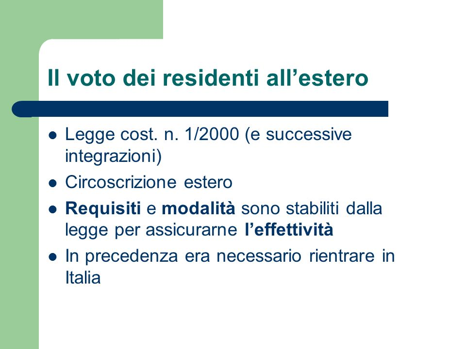 Il voto dei residenti allestero Legge cost. n. 1/2000 (e successive integrazioni) Circoscrizione estero Requisiti e modalità sono stabiliti dalla legg