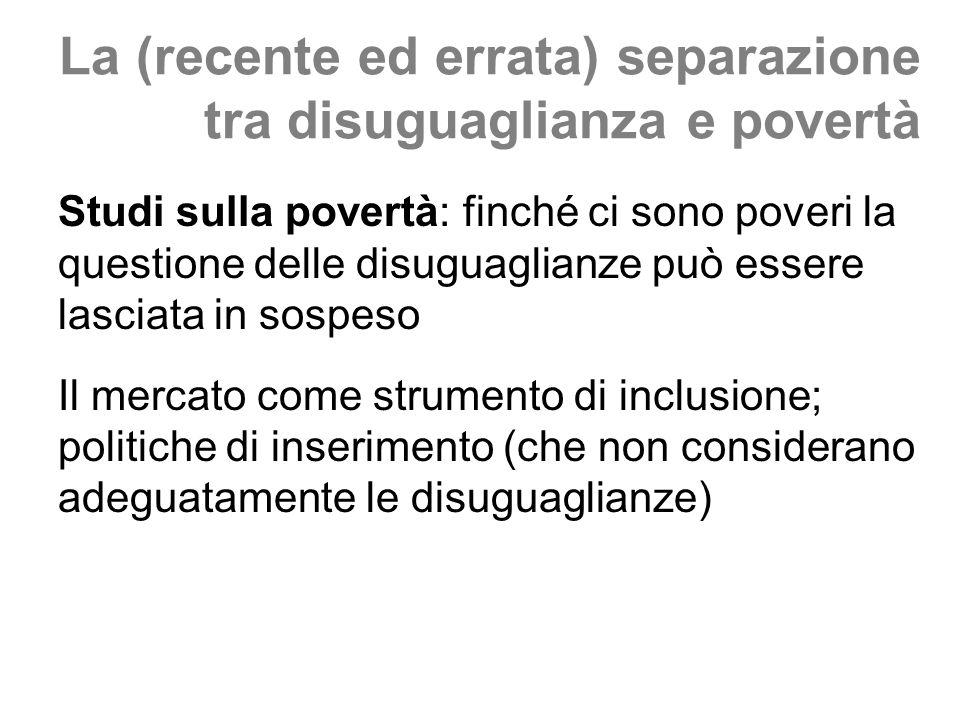 La (recente ed errata) separazione tra disuguaglianza e povertà Studi sulla povertà: finché ci sono poveri la questione delle disuguaglianze può esser