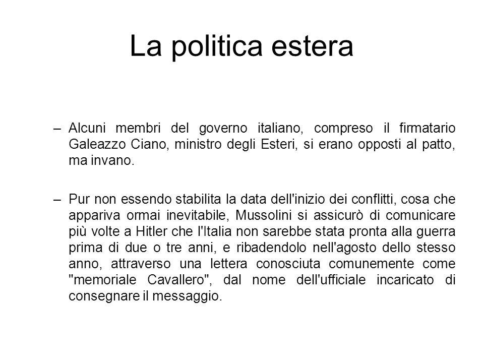 La politica estera –Alcuni membri del governo italiano, compreso il firmatario Galeazzo Ciano, ministro degli Esteri, si erano opposti al patto, ma in