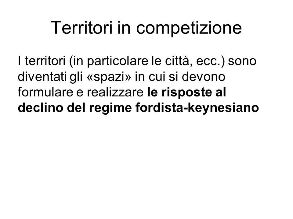 Territori in competizione I territori (in particolare le città, ecc.) sono diventati gli «spazi» in cui si devono formulare e realizzare le risposte a