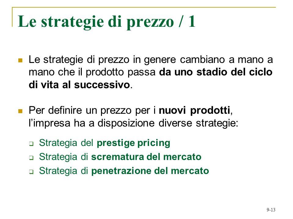 9-13 Le strategie di prezzo / 1 Le strategie di prezzo in genere cambiano a mano a mano che il prodotto passa da uno stadio del ciclo di vita al successivo.
