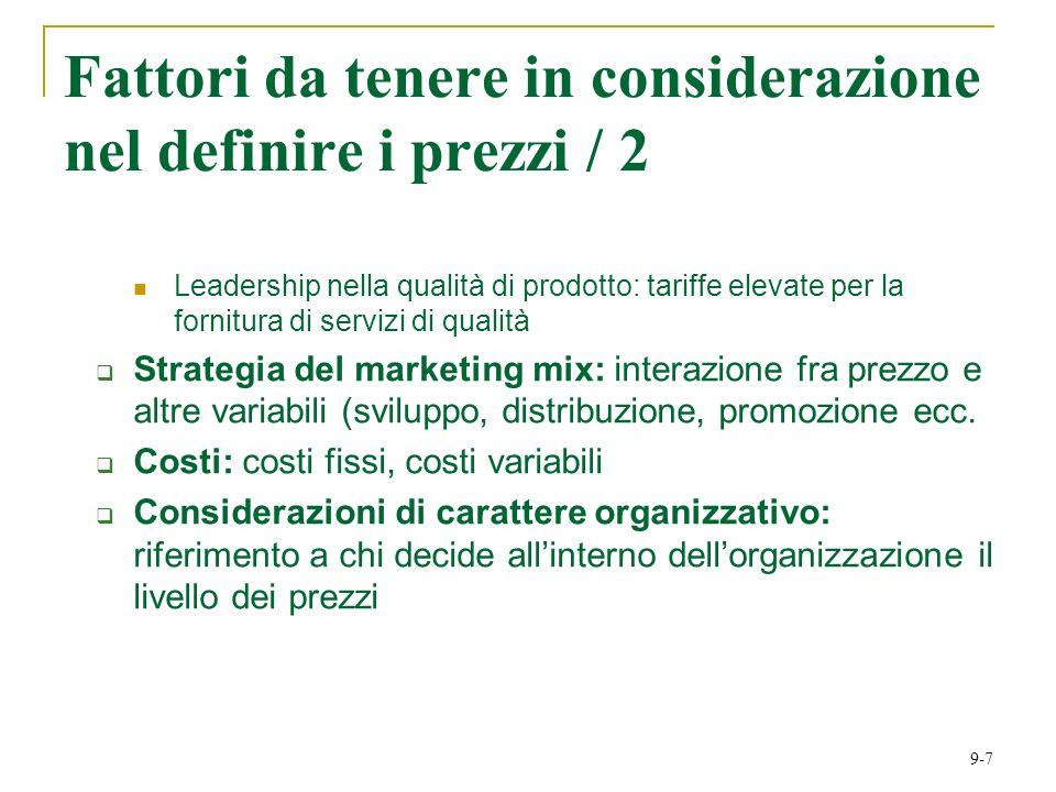 9-7 Fattori da tenere in considerazione nel definire i prezzi / 2 Leadership nella qualità di prodotto: tariffe elevate per la fornitura di servizi di qualità Strategia del marketing mix: interazione fra prezzo e altre variabili (sviluppo, distribuzione, promozione ecc.