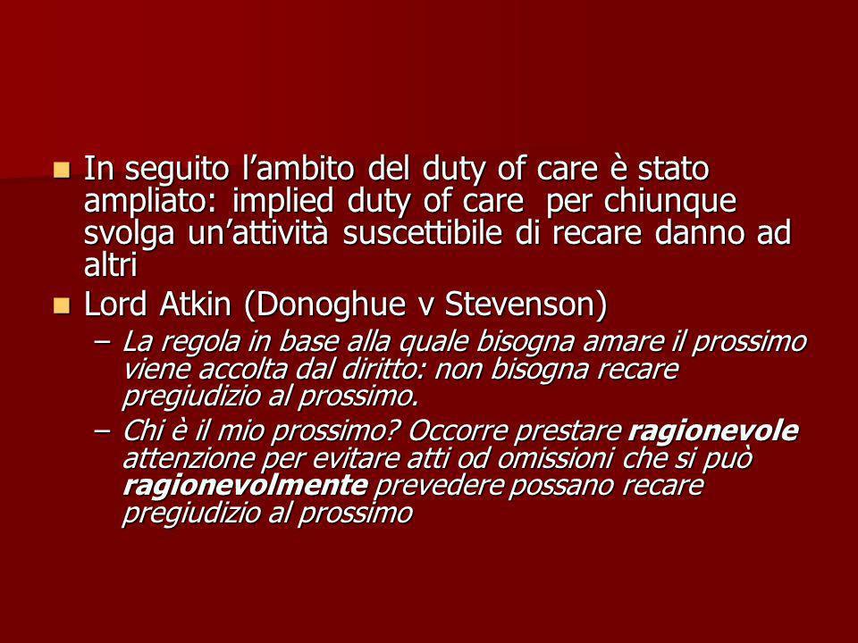 In seguito lambito del duty of care è stato ampliato: implied duty of care per chiunque svolga unattività suscettibile di recare danno ad altri In seg